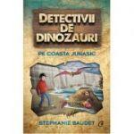 Detectivii de dinozauri pe Coasta Jurasic (Cartea a cincea) - Stephanie Baudet