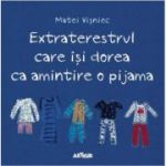 Extraterestrul care isi dorea ca amintire o pijama - Matei Visniec
