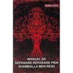 Manual de depanare-reparare prin Shamballa MDH Reiki - Doru Cica