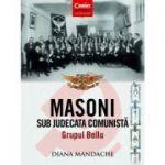 Masoni sub judecata comunistă. Grupul Bellu - Diana Mandache