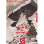 Megaliti si microliti - Silviu N. Dragomir