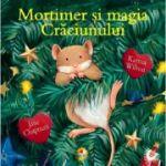 Mortimer si magia Craciunului - Karma Wilson