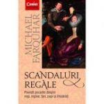 Scandaluri regale. Povești șocante despre regi, regine, țari, papi și împărați