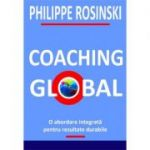 Coaching global. O abordare integrata pentru rezultate durabile - Philippe Rosinski