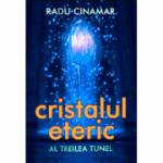 Cristalul eteric - Al treilea tunel - Radu Cinamar