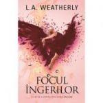 Focul ingerilor - L. A. Weatherly