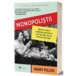 Monopolistii: Obsesia, furia si scandalul din spatele celui mai iubit joc de societate din lume - Mary Pilon