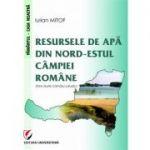 Resursele de apa din nord-estul campiei romane - Iulian Mitof