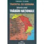 Tratatul cu Ucraina. Istoria unei tradari nationale - Tiberiu Tudor