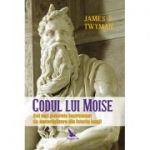 Codul lui Moise. Cel mai puternic instrument de materializare din istoria lumii - James F. Twyman