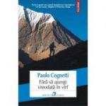 Fără să ajungi vreodată în varf - Paolo Cognetti