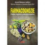 Farmacognozie. Produse vegetale cu substanțe bioactive - Ursula Stănescu, Monica Hăncianu, Cerasela Elena Gird