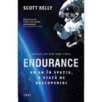 Endurance. Un an în spațiu, o viață de descoperiri - Scott Kelly