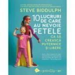 10 lucruri de care au nevoie fetele ca să crească puternice și libere - Steve Biddulph