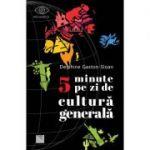 5 minute pe zi de cultură generală - Delphine Gaston-Sloan