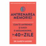 Antrenarea memoriei. Cum iti antrenezi si sustii o megamemorie, in 40 de zile - Dr. Gareth Moore
