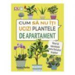 Cum sa nu-ti ucizi plantele de apartament - Veronica Peerless
