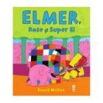 Elmer, Rose și Super El - David McKee