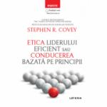 Etica liderului eficient sau conducerea bazată pe principii - Stephen R. Covey