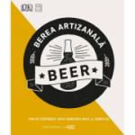 Berea artizanală. Cum să stăpânești arta fabricării berii la domiciliu - Greg Hughes