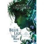 Blue Lily, Lily Blue. Seria Fratia Corbilor, volumul 3 - Maggie Stiefvater
