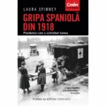 Gripa spaniolă din 1918 - Laura Spinney