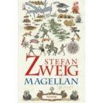 Magellan. Omul şi fapta sa - Stefan Zweig