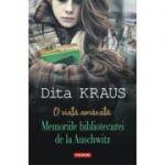 O viata amanată. Memoriile bibliotecarei de la Auschwitz - Dita Kraus