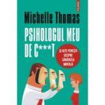 Psihologul meu de c***t si alte povesti despre sanatatea mintala - Michelle Thomas