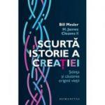 Scurtă istorie a creației. Știința și căutarea originii vieții - Bill Mesler