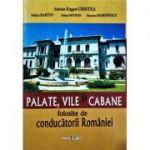 Palate, vile si cabane folosite de conducatorii Romaniei - Adrian Eugen Cristea, Mihai Bartos, Mihai Mitran