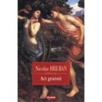 Act gratuit. Nuvele - Nicolae Breban