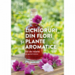Lichioruri din flori și plante aromatice. 50 de rețete pe gustul tuturor - Rita Vitt