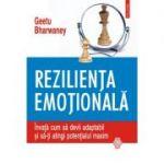 Reziliența emoțională. Învață cum să devii adaptabil și să-ți atingi potențialul maxim - Geetu Bharwaney
