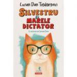 Silvestru și Marele Dictator - Lucian Dan Teodorovici
