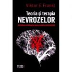Teoria si terapia nevrozelor - Viktor E. Frankl