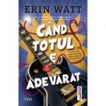 Când totul e adevărat - Erin Watt