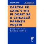 Cartea pe care v‑ați fi dorit să o citească părinții voștri - Philippa Perry