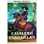 Cavalerii Pardaillan - Michel Zevaco