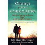 """Creaţi pentru conexiune. Ghidul """"Ţine-mă strâns în braţe"""" pentru cupluri creştine - Sue Johnson, Kenny Sanderfer"""