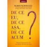 De ce eu, de ce aşa, de ce acum? - Robin Norwood