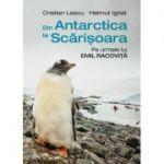 Din Antarctica la Scărișoara - Cristian Lascu, Helmut Ignat