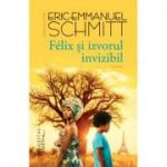 Felix și izvorul invizibil - Eric-Emmanuel Schmitt