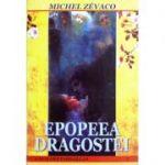 Epopeea dragostei - Michel Zevaco