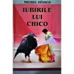 Iubirile lui Chico. Aventurile cavalerului Pardaillan - Michel Zevaco
