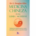 Medicina chineză pentru lumea modernă - E. Douglas Kihn