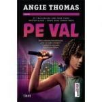Pe val - Angie Thomas