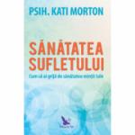 Sănătatea sufletului. Cum să ai grijă de sănătatea minții tale - Kati Morton