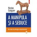 A manipula si a seduce. Mic tratat de psihologie comportamentala - Nicolas Gueguen