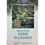 Initiere in Samanism - Bogdan Tudor